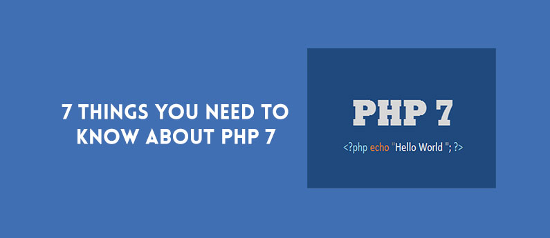 7 Things You Need to Know About PHP 7