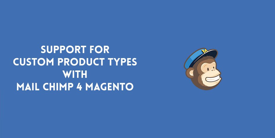 Support for custom product types with Mail Chimp 4 Magento