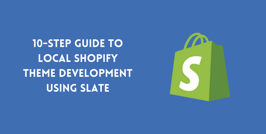 10-Step Guide to Local Shopify Theme Development using Slate